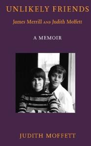 1dcc8826df1c Judith Moffett s memoir of her long friendship with the poet James Merrill.  UNLIKELY FRIENDS James Merrill and Judith Moffett  A MEMOIR.